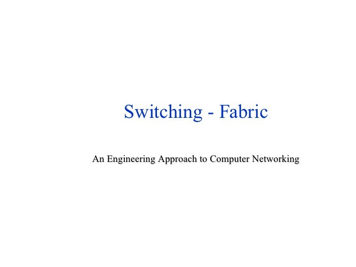 Switching - Fabric An Engineering Approach to Computer Networking