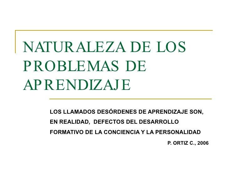 NATURALEZA DE LOS PROBLEMAS DE APRENDIZAJE LOS LLAMADOS DESÓRDENES DE APRENDIZAJE SON, EN REALIDAD,  DEFECTOS DEL DESARROL...