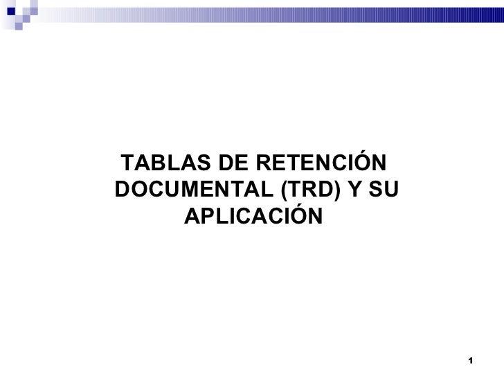 TABLAS DE RETENCIÓN DOCUMENTAL (TRD) Y SU APLICACIÓN