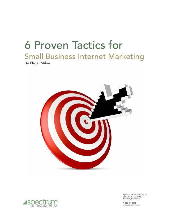 6 Proven Tactics for Small Business Internet Marketing By Nigel Milne                                Spectrum Interactive ...