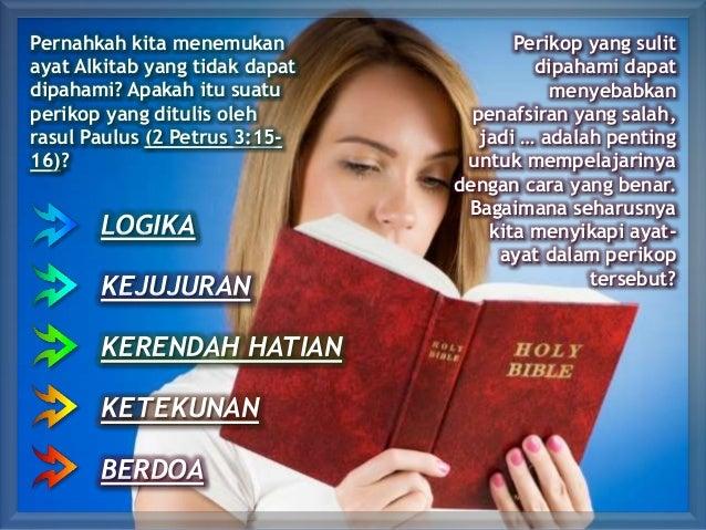 LOGIKA KEJUJURAN KERENDAH HATIAN KETEKUNAN BERDOA Pernahkah kita menemukan ayat Alkitab yang tidak dapat dipahami? Apakah ...