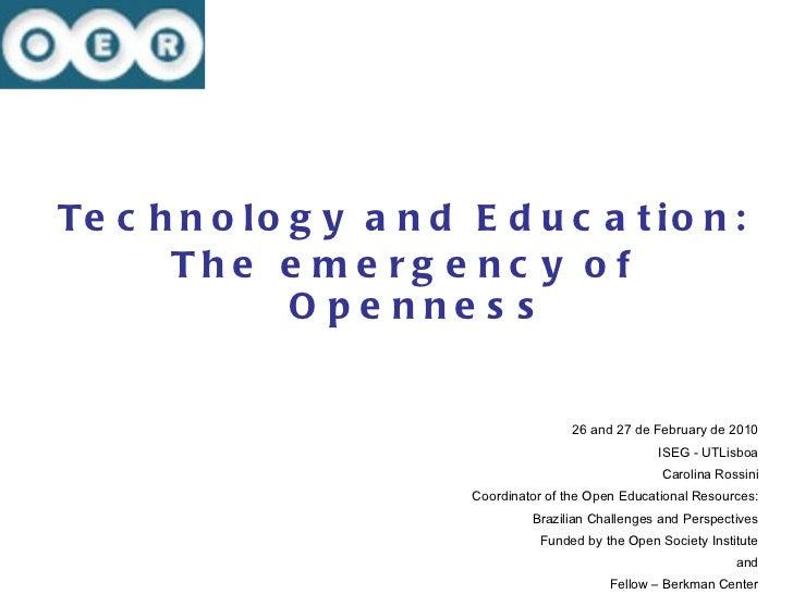 <ul><li>Technology and Education: </li></ul><ul><li>The emergency of Openness </li></ul><ul><li>26 and 27 de February de 2...
