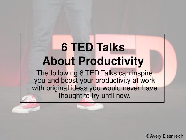 The following 6 TED Talks can inspire you and boost your productivity at work with original ideas you would never have tho...