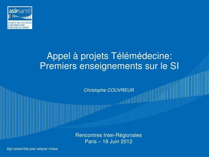 Appel à projets Télémédecine:Premiers enseignements sur le SI           Christophe COUVREUR        Rencontres Inter-Région...