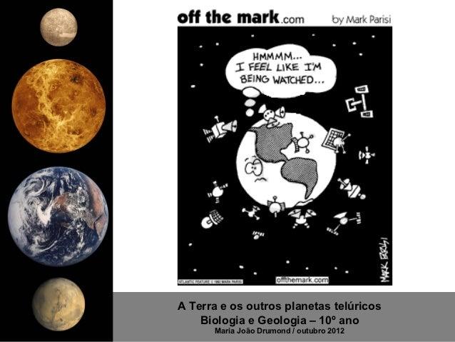 A Terra e os outros planetas telúricos    Biologia e Geologia – 10º ano      Maria João Drumond / outubro 2012