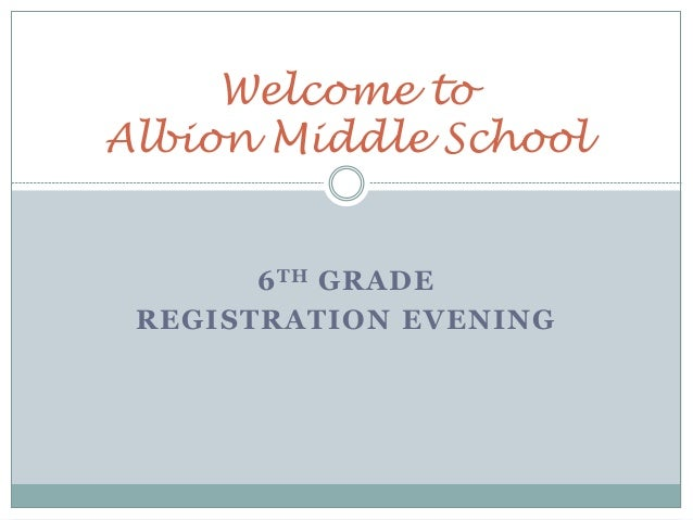 6TH GRADE REGISTRATION EVENING Welcome to Albion Middle School