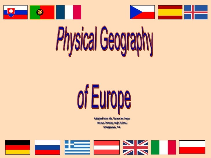 Physical Geography<br />of Europe<br />Adapted from Ms. Susan M. Pojer <br />Horace Greeley High School<br />Chappaqua, NY...