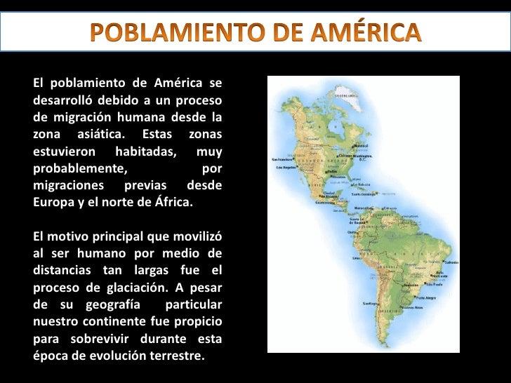 El poblamiento de América se desarrolló debido a un proceso de migración humana desde la zona asiática. Estas zonas estuvi...
