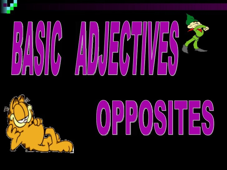 BASIC  ADJECTIVES OPPOSITES