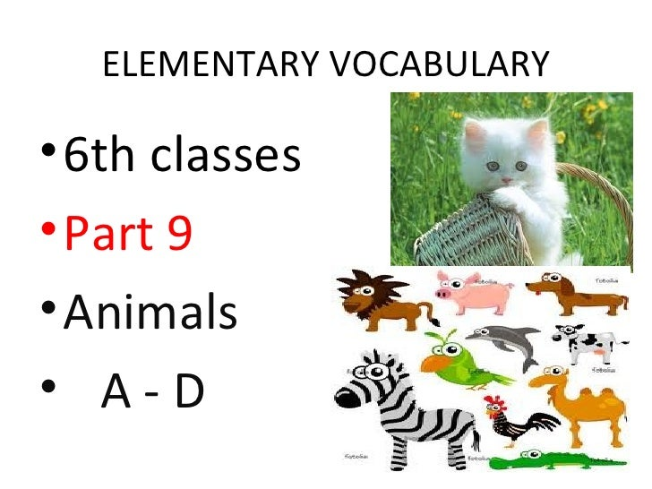 ELEMENTARY VOCABULARY• 6th classes• Part 9• Animals• A-D