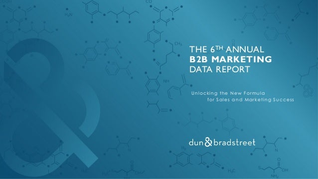 THE 6TH ANNUAL B2B MARKETING DATA REPORT Unlocking the New Formula for Sales and Marketing Success