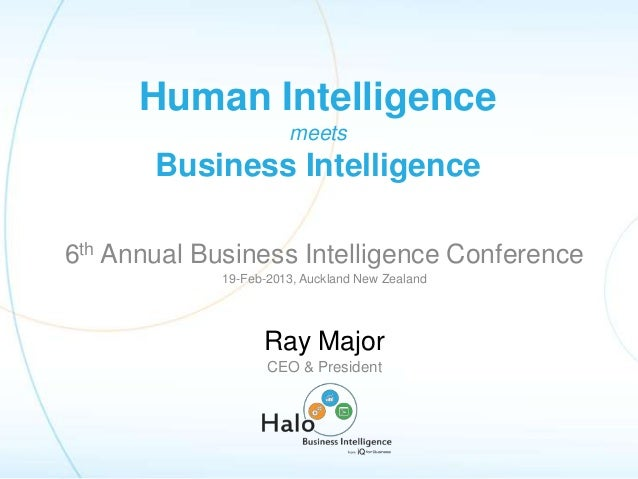 6th Annual Business Intelligence Conference 19-Feb-2013, Auckland New Zealand Ray Major CEO & President Human Intelligence...