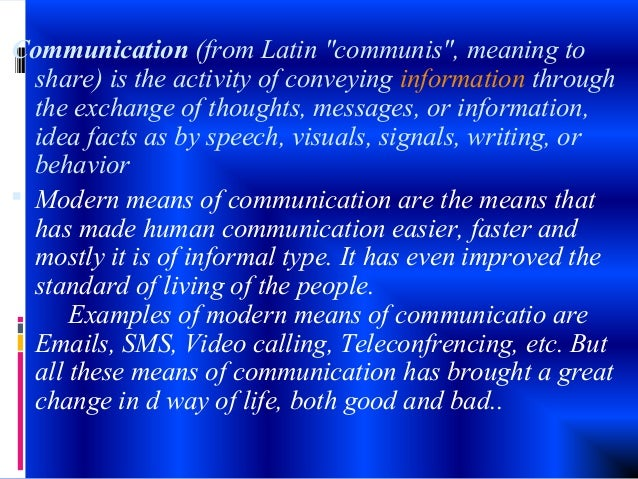 Modern means of communication have improved the quality of human life