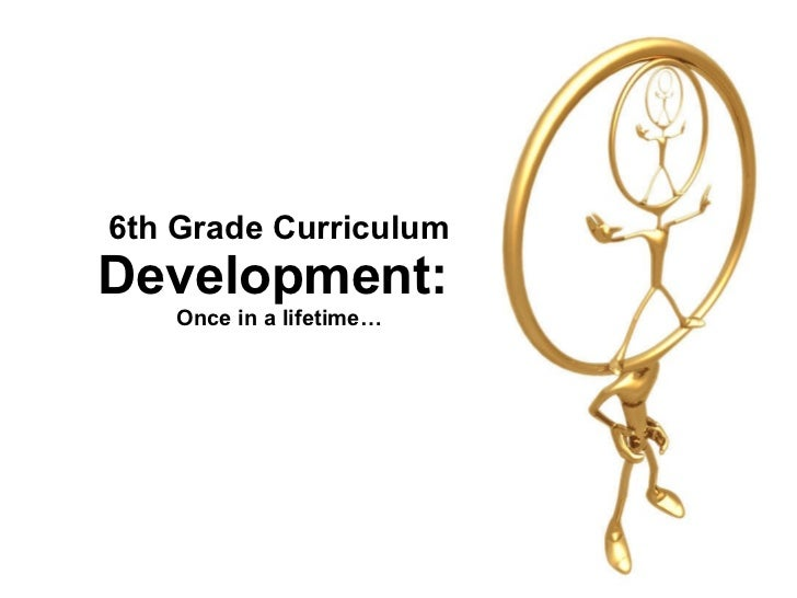 6th Grade Curriculum Development:   Once in a lifetime…