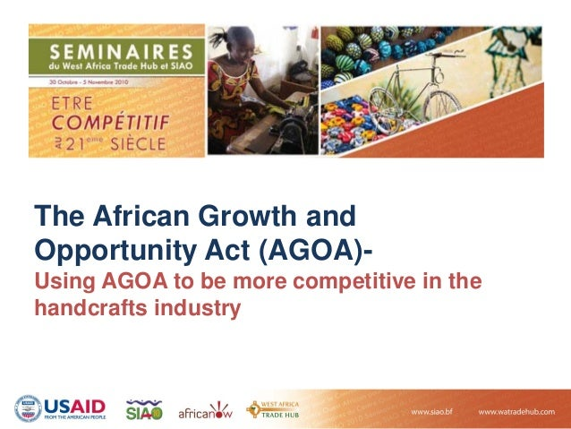 The African Growth and Opportunity Act (AGOA)- Using AGOA to be more competitive in the handcrafts industry