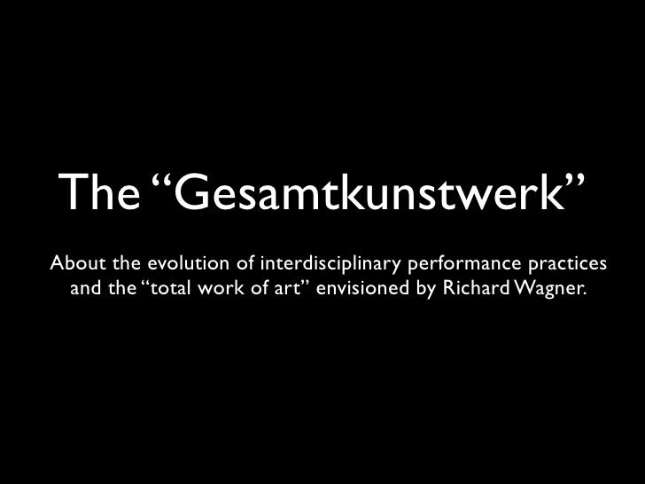 """The """"Gesamtkunstwerk"""" About the evolution of interdisciplinary performance practices   and the """"total work of art"""" envisio..."""