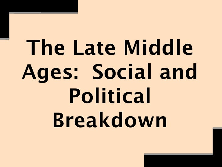 The Late MiddleAges: Social and    Political  Breakdown