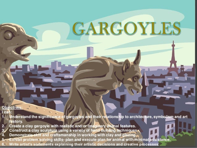 Objectives: I can: 1. Understand the significance of gargoyles and their relationship to architecture, symbolism and art h...