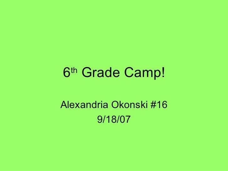 6 th  Grade Camp! Alexandria Okonski #16 9/18/07