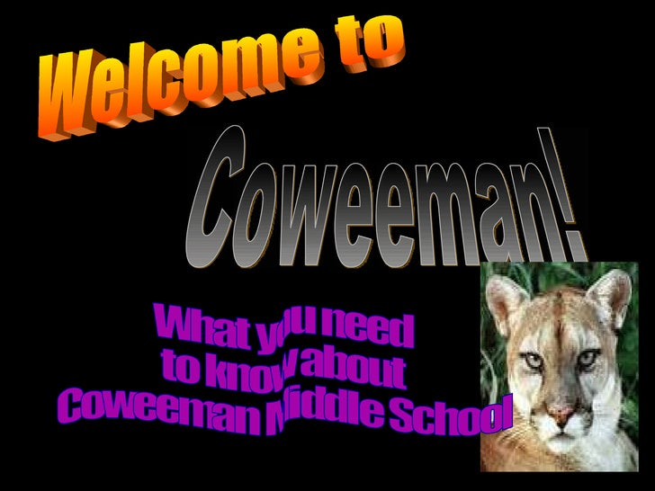 Welcome to Coweeman! What you need to know about Coweeman Middle School Welcome to