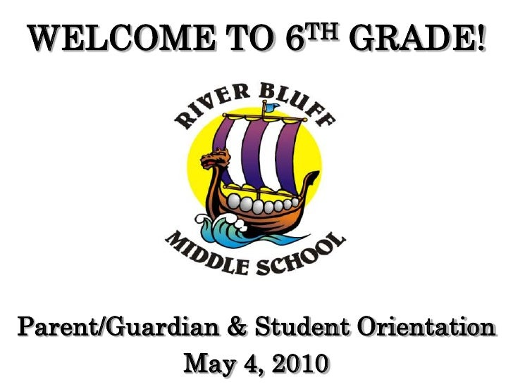 WELCOME TO          6 TH   GRADE!     Parent/Guardian & Student Orientation             May 4, 2010