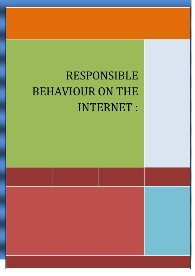 RESPONSIBLE BEHAVIOUR ON THE INTERNET : SAFE RULES WHEN SURFING RESPONSIBLE BEHAVIOUR ON THE INTERNET :