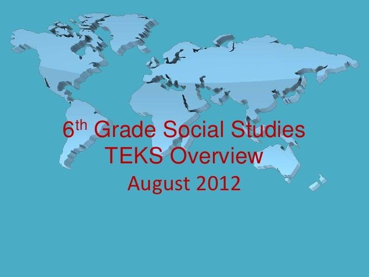 6th Grade Social Studies     TEKS Overview       August 2012