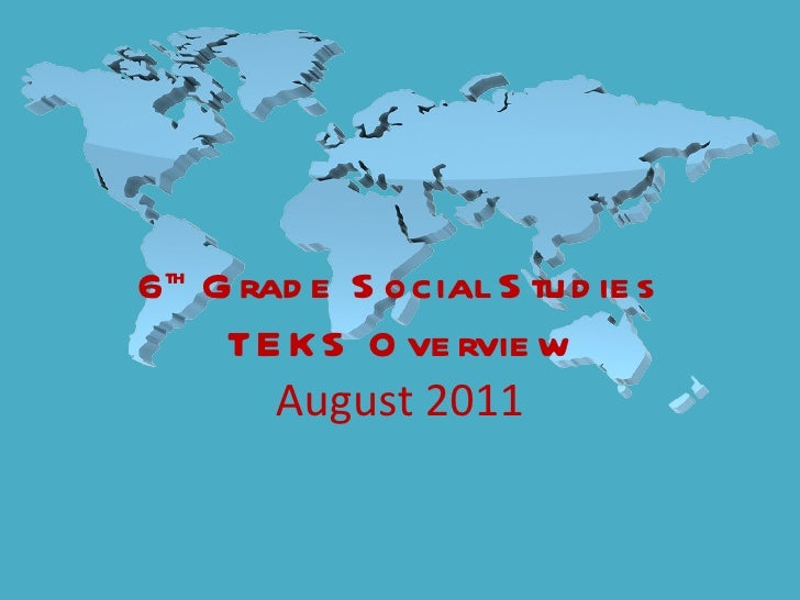 th6 G rad e S ocial S tu d ie s   TE K S O ve rvie w      August 2011