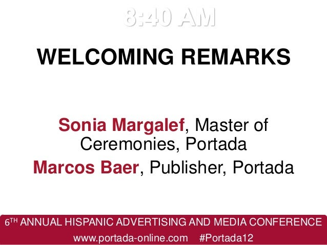 6TH ANNUAL HISPANIC ADVERTISING AND MEDIA CONFERENCEwww.portada-online.com #Portada12WELCOMING REMARKSSonia Margalef, Mast...