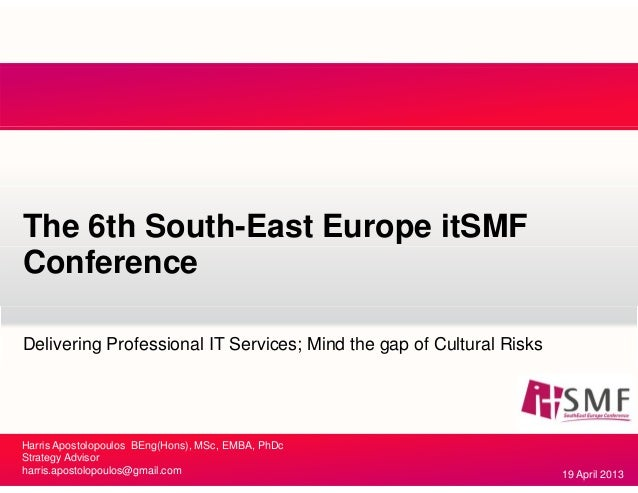 The 6th South-East Europe itSMF Conference Delivering Professional IT Services; Mind the gap of Cultural Risks Harris Apos...