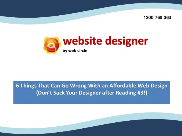 website designer by web circle 1300 760 363 6 Things That Can Go Wrong With an Affordable Web Design (Don't Sack Your Desi...