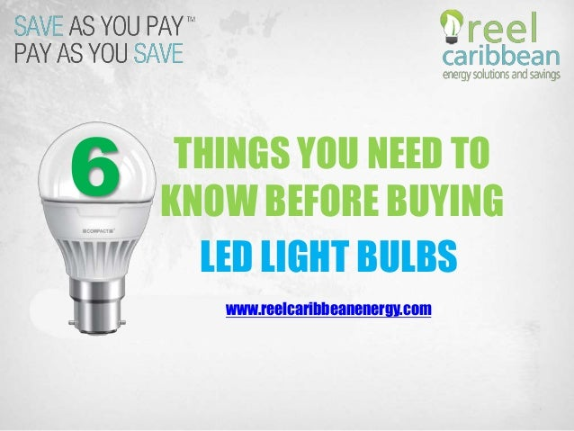 6 THINGS YOU NEED TO KNOW BEFORE BUYING LED LIGHT BULBS www.reelcaribbeanenergy.com