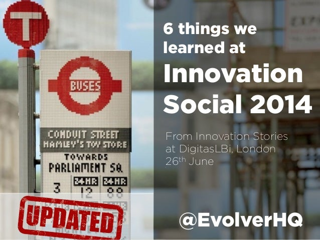 From Innovation Stories at DigitasLBi, London 26th June1 6 things we learned at Innovation Social 2014 @EvolverHQ