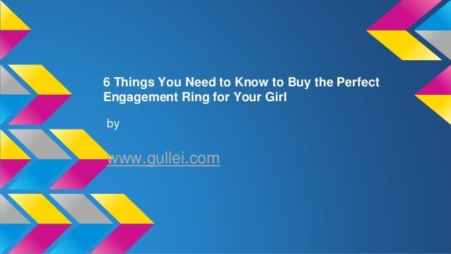 6 Things You Need to Know to Buy the Perfect Engagement Ring for Your Girl by www.gullei.com