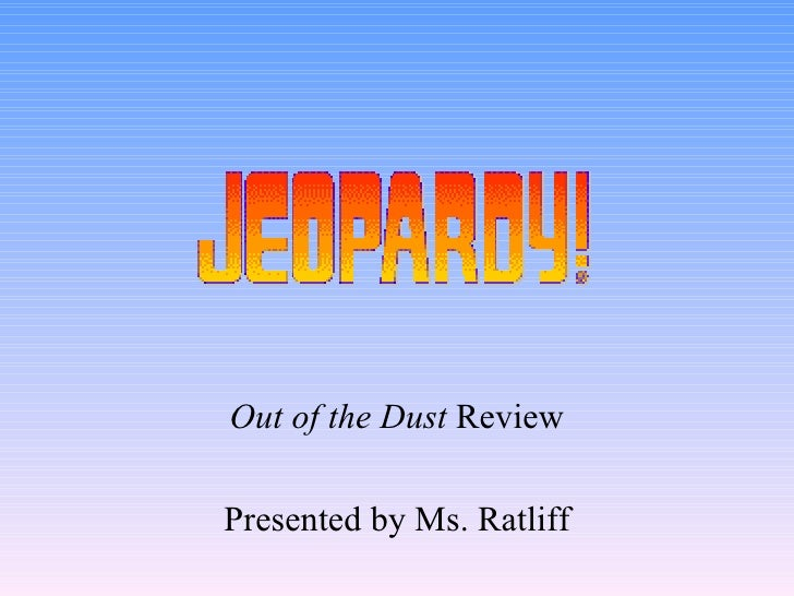 Out of the Dust  Review Presented by Ms. Ratliff