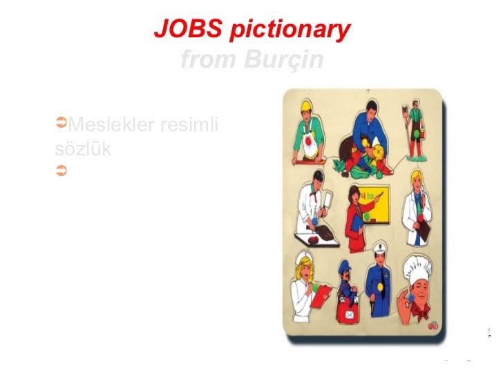JOBS pictionary from Burçin <ul><li>Meslekler resimli sözlük </li></ul>