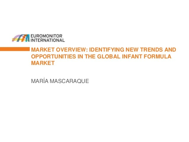 MARKET OVERVIEW: IDENTIFYING NEW TRENDS AND OPPORTUNITIES IN THE GLOBAL INFANT FORMULA MARKET MARÍA MASCARAQUE