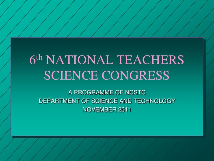 6th NATIONAL TEACHERS SCIENCE CONGRESS<br />A PROGRAMME OF NCSTC <br />DEPARTMENT OF SCIENCE AND TECHNOLOGY<br />NOVEMBER ...