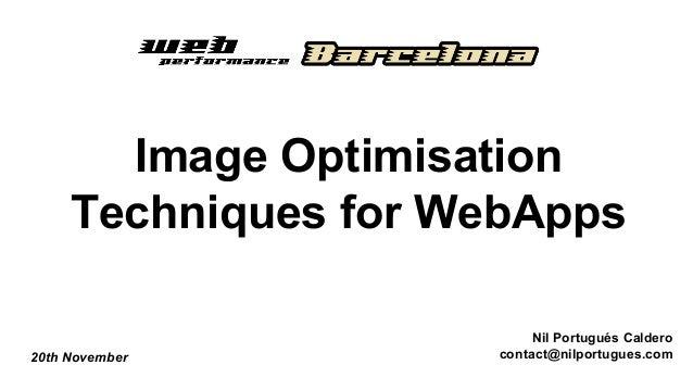 Image Optimisation Techniques for WebApps Nil Portugués Caldero contact@nilportugues.com20th November