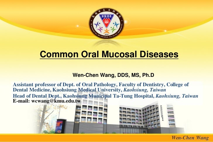 Common Oral Mucosal Diseases                         Wen-Chen Wang, DDS, MS, Ph.DAssistant professor of Dept. of Oral Path...