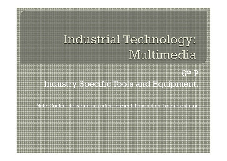 6th P   Industry Specific Tools and Equipment.Note: Content delivered in student presentations not on this presentation