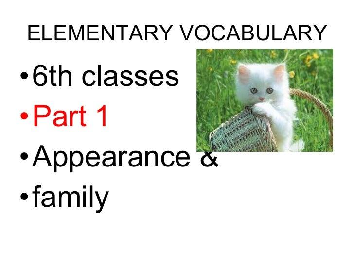ELEMENTARY VOCABULARY <ul><li>6th classes </li></ul><ul><li>Part 1 </li></ul><ul><li>Appearance & </li></ul><ul><li>family...
