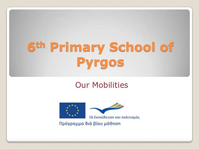 6th Primary School of        Pyrgos      Our Mobilities