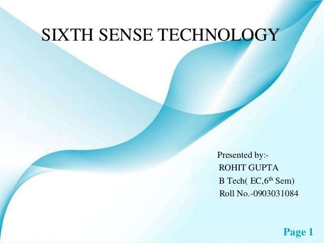 SIXTH SENSE TECHNOLOGY  Presented by:ROHIT GUPTA B Tech( EC,6th Sem) Roll No.-0903031084  Page 1