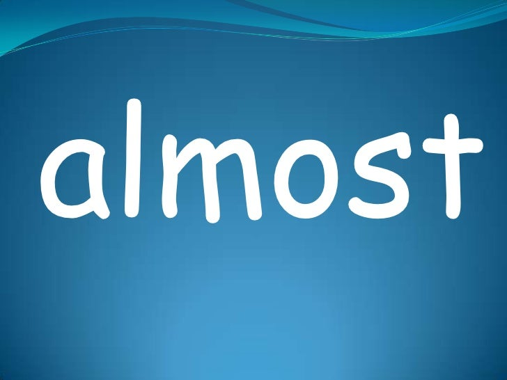 almost