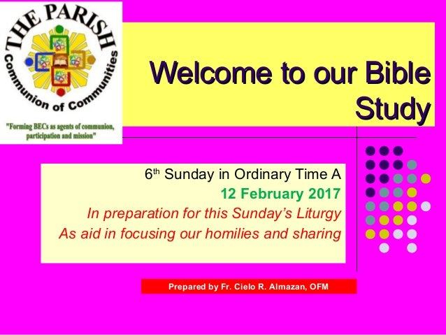 Welcome to our BibleWelcome to our Bible StudyStudy 6th Sunday in Ordinary Time A 12 February 2017 In preparation for this...
