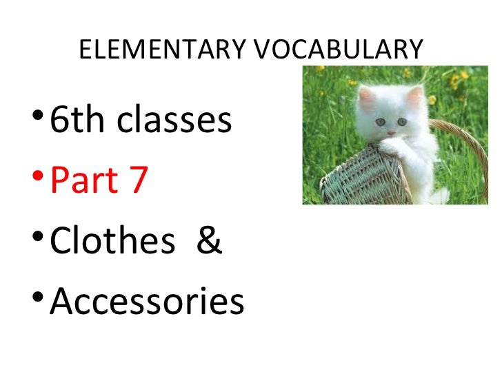 ELEMENTARY VOCABULARY• 6th classes• Part 7• Clothes &• Accessories