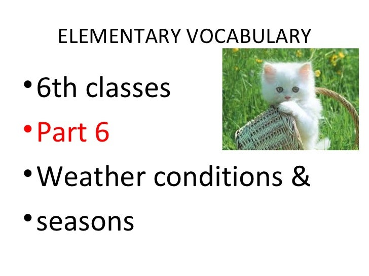 ELEMENTARY VOCABULARY• 6th classes• Part 6• Weather conditions &• seasons