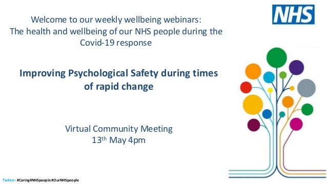 Twitter: #Caring4NHSpeople #OurNHSpeople Improving Psychological Safety during times of rapid change Virtual Community Mee...