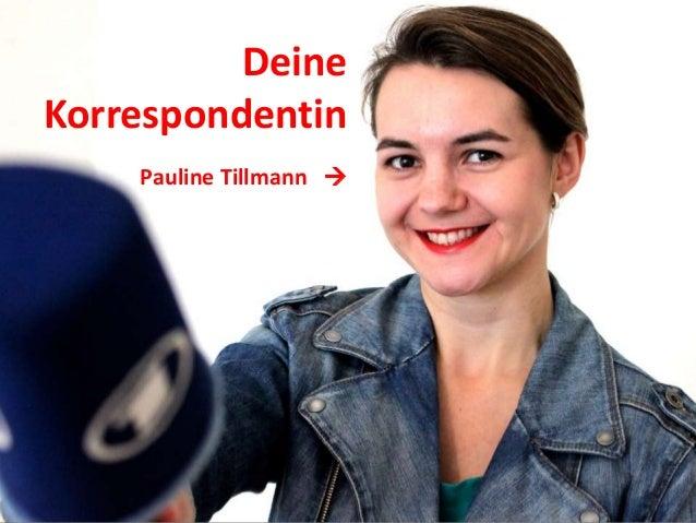 Deine Korrespondentin Pauline Tillmann 